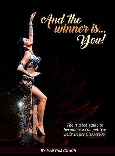 And the winner is... You!: The most effective e-book to win belly dance competitions (English Edition)