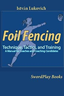 Foil Fencing: Technique, Tactics and Training: A Manual for Coaches and Coaching Cadidates