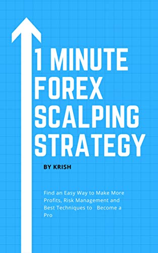 1 Minute Forex Scalping Strategy: Find an Easy Way to Make More Profits, Risk Management and Best Techniques to Become a Pro (English Edition)