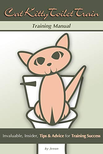 Cat Kitty Toilet Train Manual: Training Instructions Using Common Household Items; PLUS, Necessary Insider Tips & Advice for Training Success! (English Edition)