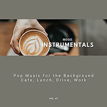 Mood Instrumentals: Pop Music For The Background - Cafe, Lunch, Drive, Work, Vol. 67