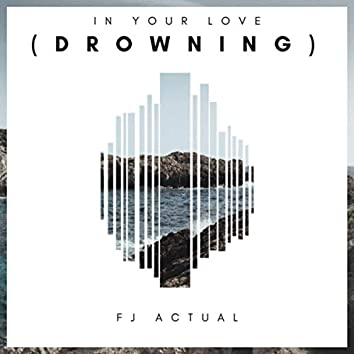 In Your Love (Drowning)
