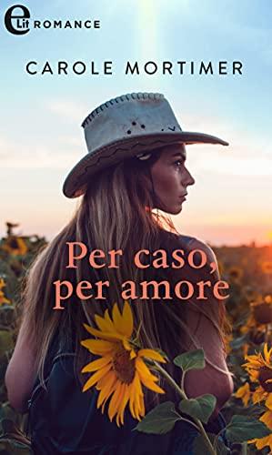 Per caso, per amore (eLit) (Calendar Mistress Vol. 1) di [Carole Mortimer]