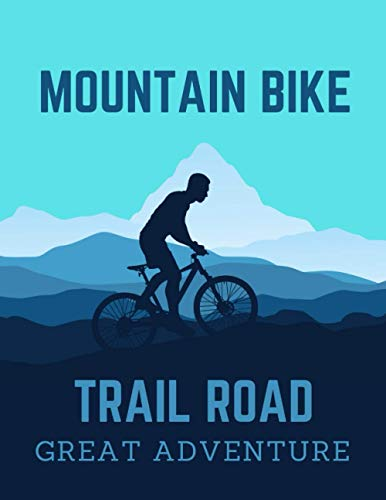 MOUNTAIN BIKE TRAIL ROAD GREAT ADVENTURE: Cycling Log Book Has all Details for Recording all Your Rides and Statistics   Bicycling Ride Journal.