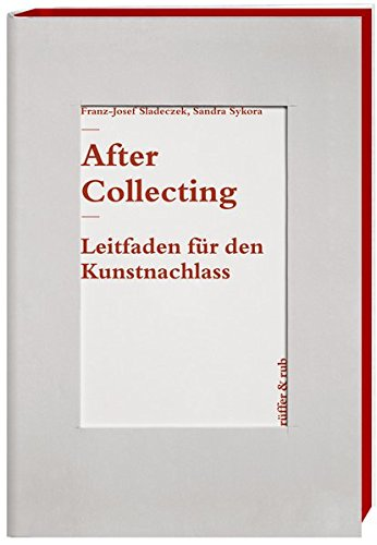 After Collecting: Leitfaden für den Kunstnachlass