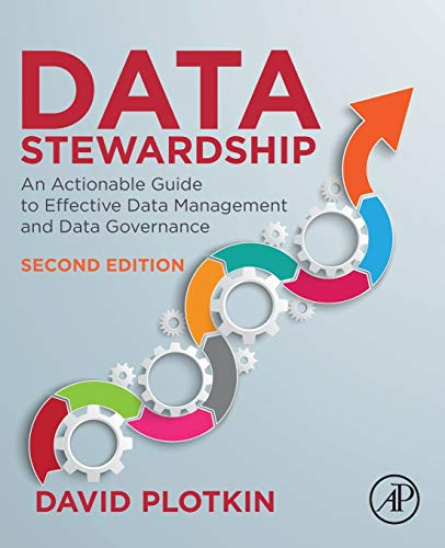 Data Stewardship: An Actionable Guide to Effective Data Management and Data Governance