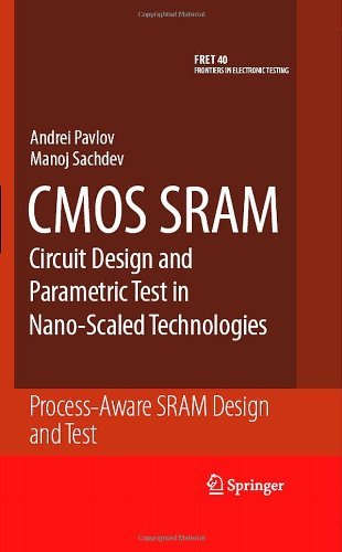 CMOS SRAM Circuit Design and Parametric Test in Nano-Scaled Technologies: Process-Aware SRAM Design and Test (Frontiers in Electronic Testing Book 40) (English Edition)