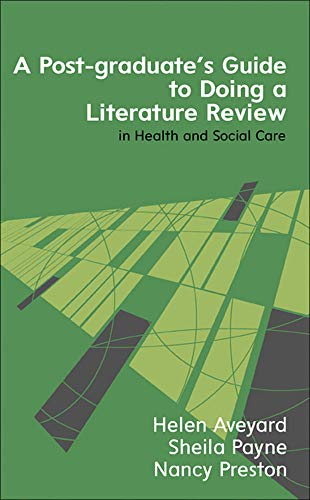 A Postgraduate's Guide To Doing A Literature Review In Health And Social Care (UK Higher Education H