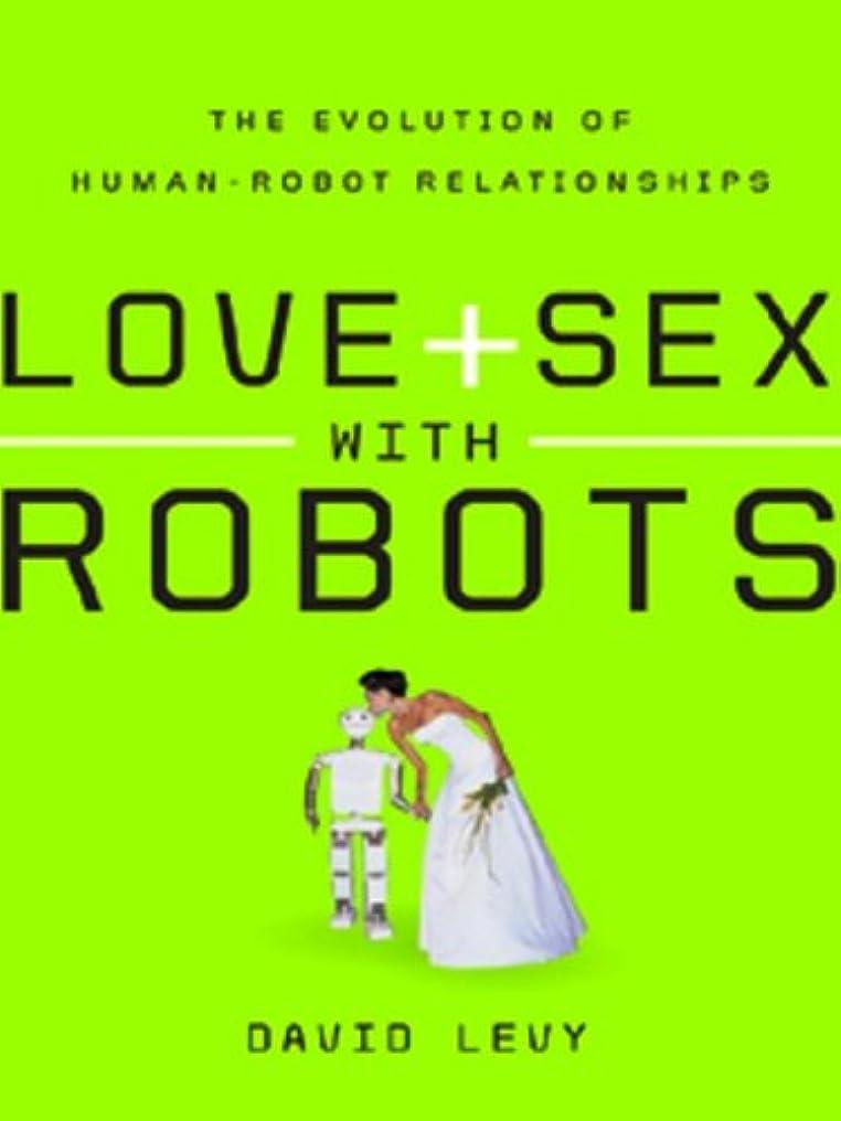 オペラ起きろ調和のとれたLove and Sex with Robots: The Evolution of Human-Robot Relationships (English Edition)