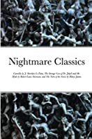 Nightmare Classics: Carmilla by J. Sheridan Le Fanu, The Strange Case of Dr. Jekyll and Mr. Hyde by Robert Louis Stevenson, and The Turn of the Screw by Henry James