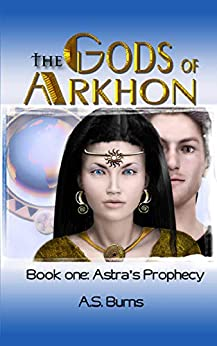 The Gods of Arkhon, Book 1: Astra's Prophecy by [Anita Burns]