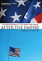 After the Empire: The Breakdown of the American Order (European Perspectives: a Series in Social Thought & Cultural Ctiticism)