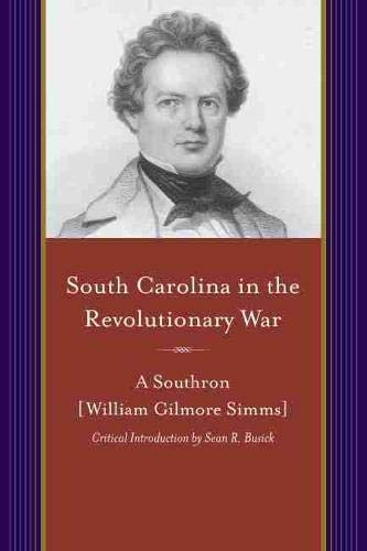 South Carolina in the Revolutionary War (A Project of the Simms Initiatives) (Projects of the SIMMs Initiatives)