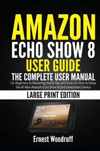Amazon Echo Show 8 User Guide: The Complete User Manual for Beginners to Mastering Useful Tips and Tricks On How to Setup the All-New Amazon Echo Show 8 (2nd Generation) Device (Large Print Edition)