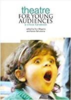 Theatre for Young Audiences: A Critical Handbook