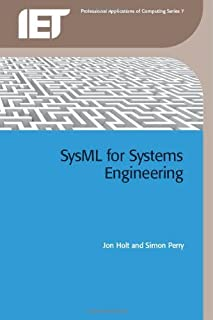 SysML for Systems Engineering (Professional Applications of Computing) (Computing and Networks Book 7)