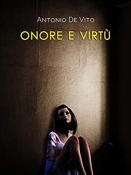 Onore e virtú di [Antonio De Vito]