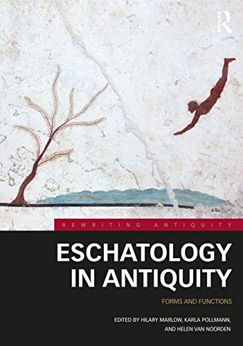 Eschatology in Antiquity: Forms and Functions (Rewriting Antiquity)