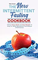 The New Intermittent Fasting Cookbook: Regain Confidence, Increase Energy, Boost Immune System and Lose Weight With Quick and Easy Recipes.