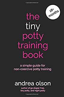 The Tiny Potty Training Book: A Simple Guide for Non-coercive Potty Training