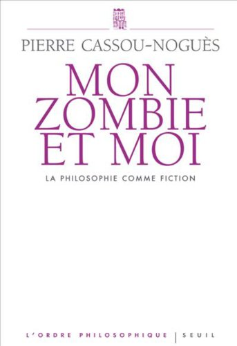 Mon zombie et moi : La philosophie comme fiction (L'Ordre philosophique t. 0) PDF Books