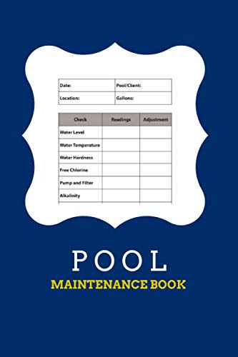 Pool Maintenantce Book: Simple Swimming Pool Care & Maintenance Logbook to Keep Track of Water Level, Temperature, Pool Cleaning, and Much More (6 x 9 in - 120 Pages)