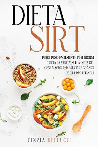 Dieta Sirt: Perdi Peso Facilmente in 21 Giorni: Tutta la Verità sulla Dieta del Gene Magro per Bruciare Grasso e Ridurre i Fianchi