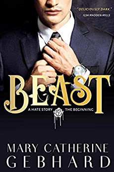 Beast: A Hate Story, The Beginning by [Mary Catherine Gebhard]