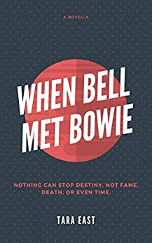 When Bell Met Bowie: Nothing can stop destiny. Not fame, death or even time. by [Tara East]