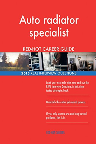Auto radiator specialist RED-HOT Career Guide; 2515 REAL Interview Questions