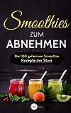 Smoothies zum Abnehmen: Die 100 geheimen Smoothie...