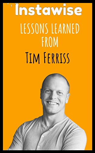 Lessons Learned From Tim Ferriss: Life Lessons From Successful Mentors (English Edition)