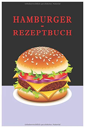 Hamburger-Rezeptbuch: Hamburger Kochbuch-Planer, Hamburger Notizbuch, Blanko-Rezeptbuch, Hamburger-Lesezeichen, Hamburger-Rezepte als Geschenk, Kochbuch,   6 x 9   119 Seiten