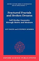 Fractured Fractals and Broken Dreams: Self-Similar Geometry Through Metric and Measure (Oxford Lecture Series in Mathematics and Its Applications)
