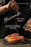 Marinade Recipe Book: Juicy Marinade Recipes for Chicken, Beef, Pork, and More!