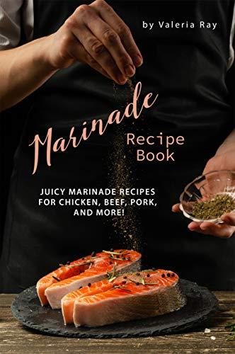 Marinade Recipe Book: Juicy Marinade Recipes for Chicken, Beef, Pork, and More! (English Edition)
