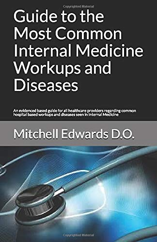 Compare Textbook Prices for Guide to the Most Common Internal Medicine Workups and Diseases: An evidenced based guide for all healthcare providers regarding common hospital based workups and diseases seen in Internal Medicine  ISBN 9781521544914 by Edwards D.O., Mitchell