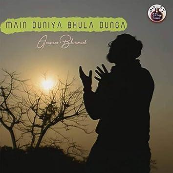 Main Duniya Bhula Dunga