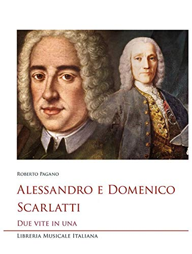 Alessandro e Domenico Scarlatti. Due vite in una