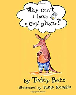 Why Can't I Have a Cell Phone?: Anderson the Aardvark Gets His First Cell Phone (Teaches Kids Responsibility, Morality, Internet Addiction and Social Media Parental Monitoring)
