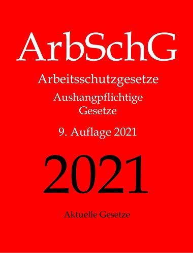 ArbSchG, Arbeitsschutzgesetze, Aushangpflichtige Gesetze, Aktuelle Gesetze: Arbeitsschutz, Gesundheitsschutz, Arbeitssicherheit, Arbeitszeit, ... Mutterschutz, Unfallverhütung, Urlaub