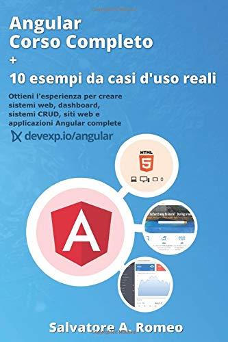Angular Corso Completo + 10 esempi da casi d'uso reali: Ottieni l'esperienza per creare sistemi web, dashboard, sistemi CRUD, siti web e applicazioni Angular complete