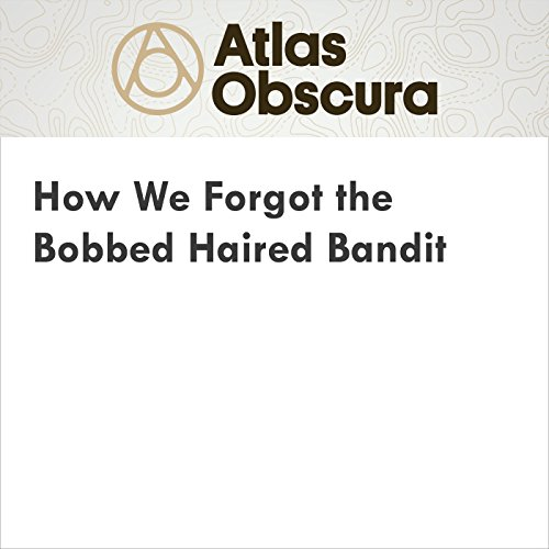 How We Forgot the Bobbed Haired Bandit audiobook cover art