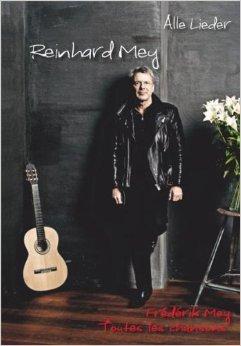 Alle Lieder /Toutes les chansons: Die vollständige Textsammlung der deutschen und französischen Lieder, nur Liedtexte von Reinhard Mey ( 19. September 2011 )