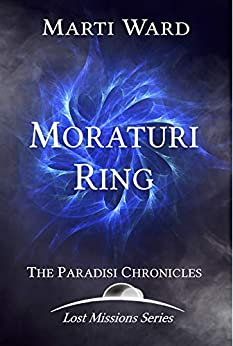 Moraturi Ring: Paradisi Chronicles (Lost Mission Series Book 3) by [Marti Ward]
