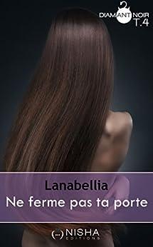 Ne ferme pas ta porte - tome 4 par [Lanabellia]