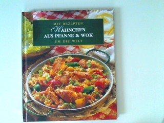 Hähnchen aus Pfanne & Wok Mit Rezepten um die Welt, Hauptgerichte