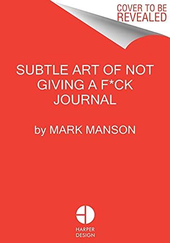 Subtle Art of Not Giving a F*ck: The Journal