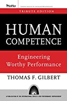 Human Competence: Engineering Worthy Performance (Essential Knowledge Resource (Hardcover))