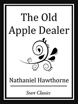 The Old Apple Dealer (Unabridged Start Classics) by [Nathaniel Hawthorne]